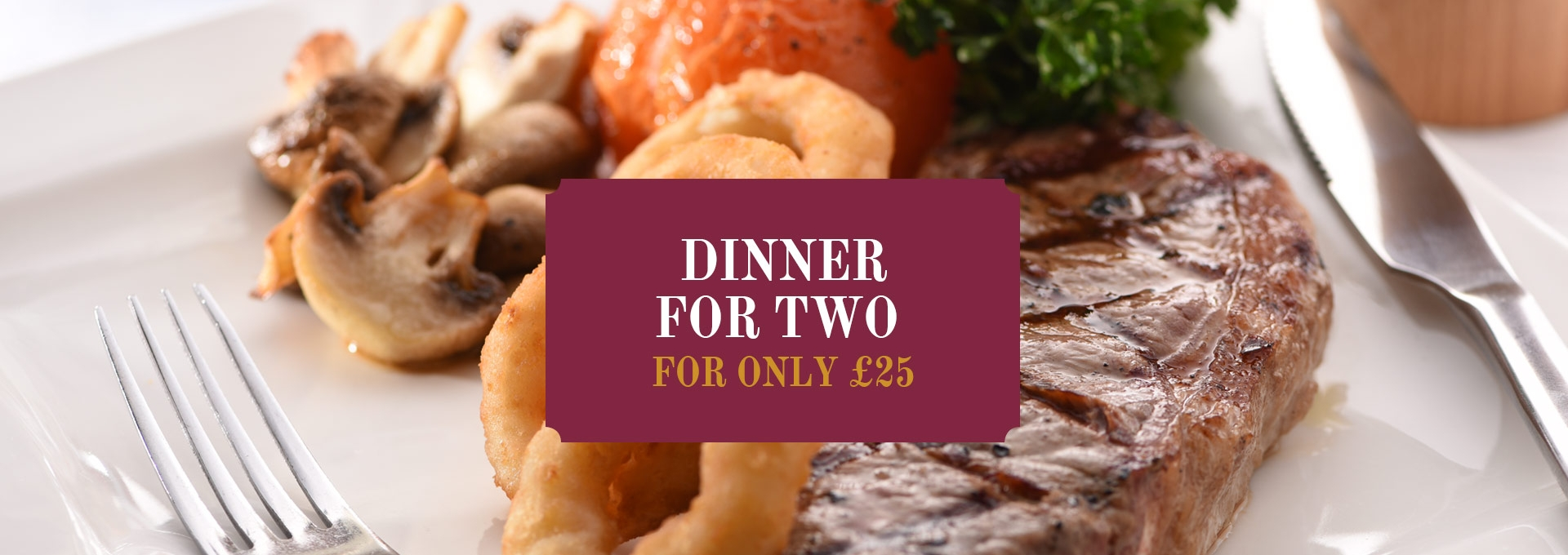 Dinner for two for only £25
